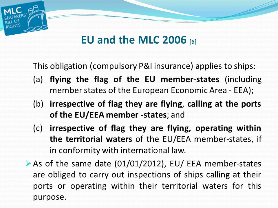 EU and the MLC 2006 [6] This obligation (compulsory P&I insurance) applies to ships:
